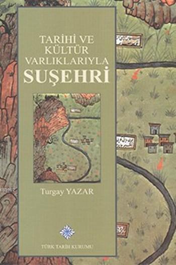 Tarihi ve Kültür Varlıklarıyla Suşehri