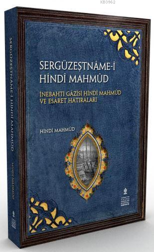 Sergüzeştnâme; İnebahtı Gâzîsi Hindî Mahmûd ve Esâret Hâtıraları