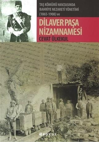 Taş Kömürü Havzasında Bahriye Nezareti Yönetimi (1865-1908) ve Dilaver Paşa Nizamnamesi