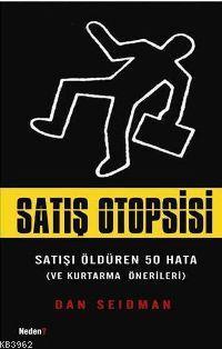 Satış Otopsisi; Satışı Öldüren 50 Hata (ve Kurtarma Önerileri)