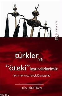 Türkler ve Ötekileştirdiklerimiz; Batı Tipi Milliyetçiliğe Eleştiri