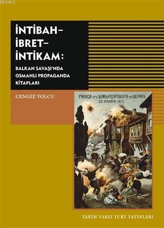 İntibah - İbret - İntikam; Balkan Savaşı'nda Osmanlı Propaganda Kitapları