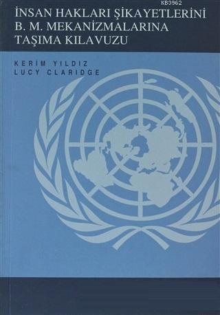 İnsan Hakları Şikayetlerini B.M. Mekanizmalarına Taşıma Kılavuzu; Kürt İnsan Hakları Projesi