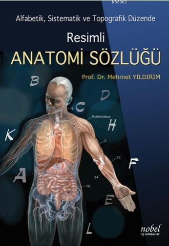 Resimli Anatomi Sözlüğü; Alfabetik, Sistematik ve Topografik Düzende