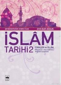 İslâm Tarihi 2; Türkler ve İslâm (Selçuklular, Haçlı Seferleri, Moğol