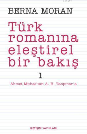 Türk Romanına Eleştirel Bir Bakış 1; Ahmet Mithat'tan A. H. Tanpınar'a