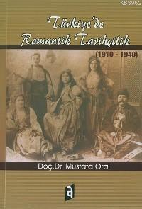 Türkiye´de Romantik Tarihçilik; (1910-1940)
