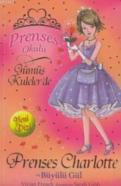 Prenses Okulu 7 - Prenses Charlotte ve Büyülü Gül; Gümüş Kuleler'de