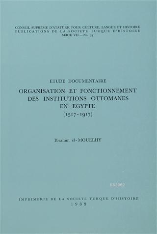 Organisation et Fonctionnement Des İnstitutions Ottomanes En Egypte (1517-1917) Etude Documentaire