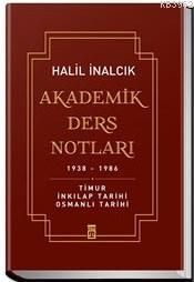 Akademik Ders Notları (Ciltli); Timur İnkılap Tarihi Osmanlı Tarihi