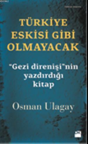 Türkiye Eskisi Gibi Olmayacak; '' Gezi Direnişi'nin Yazdırdığı Kitap''