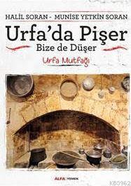 Urfa'da Pişer, Bize de Düşer; Urfa Mutfağı