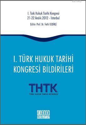 1. Türk Hukuk Tarihi Kongresi Bildirileri