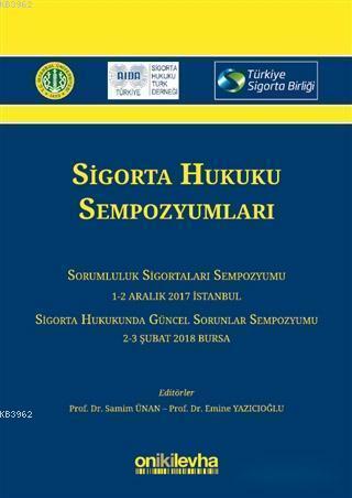 Sigorta Hukuku Sempozyumları; Sorumluluk Sigortaları Sempozyumu 1-2 Aralık 2017 / Sigorta Hukukunda Güncel Sorunlar Sempozyumu 2-3