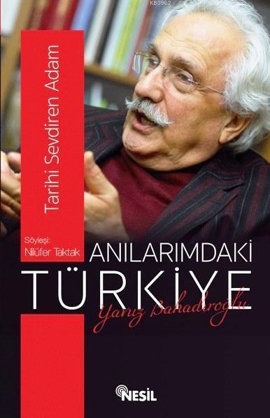 Anılarımdaki Türkiye - Söyleşi: Nilüfer Taktak; Tarihi Sevdiren Adam
