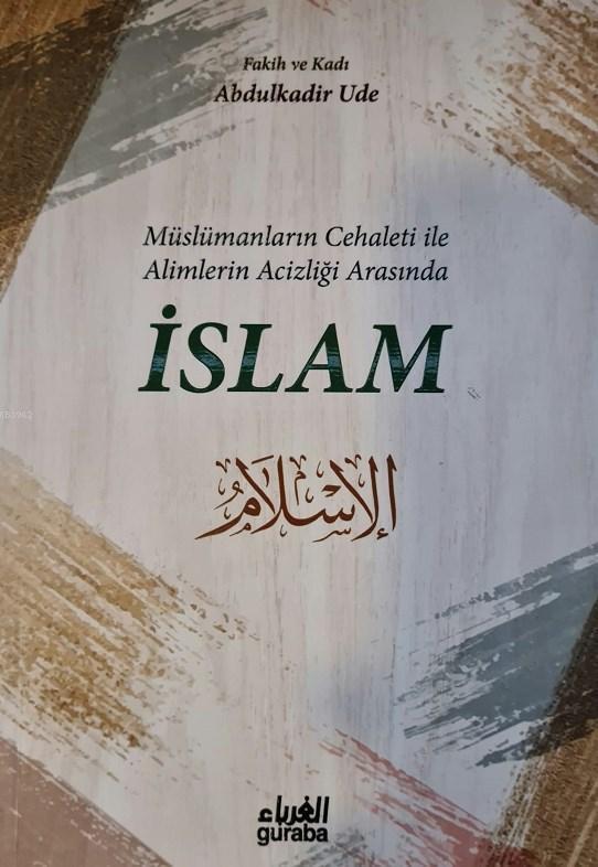 Müslümanların Cehaleti İle Alimlerin Acizliği Arasında İSLAM