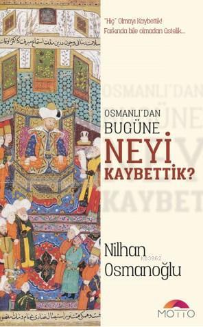 Osmanlı'dan Bugüne Neyi Kaybettik