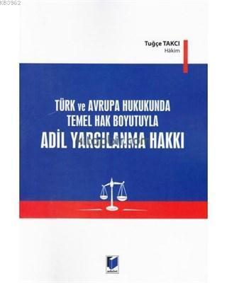 Türk ve Avrupa Hukukunda Temel Hak Boyutuyla Adil Yargılanma Hakkı