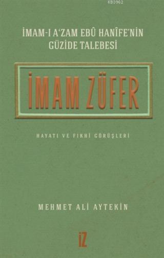 İmam Züfer - İmam-ı A'zam Ebu Hanife'nin Güzide Talebesi; Hayatı ve Fıkhi Görüşleri