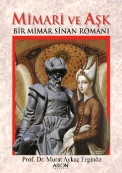Mimari ve Aşk; Bir Mimar Sinan Romanı