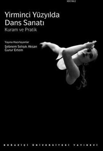 Yirminci Yüzyılda Dans Sanatı; Kuram ve Pratik