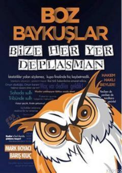 Boz Baykuşlar; Bize Her Yer Deplasman