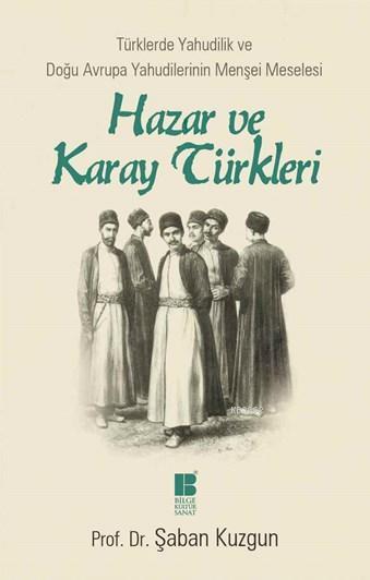 Hazar ve Karay Türkleri - Türklerde Yahudilik ve Doğu Avrupa Yahudilerinin Menşei Meselesi