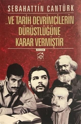 Ve Tarih Devrimcilerin Dürüstlüğüne Karar Vermiştir