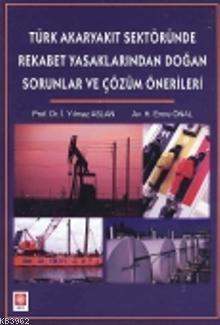 Türk Akaryakıt Sektöründe Rekabet Yasaklarından Doğan Sorunlar