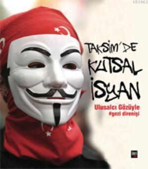 Taksimde Kutsal İsyan; Ulusalcı Gözüyle Gezi Direnişi