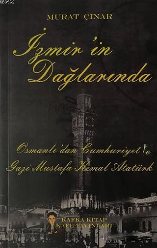 İzmir'in Dağlarında; Osmanlı'dan Cumhuriyet'e Gazi Mustafa Kemal Atatürk