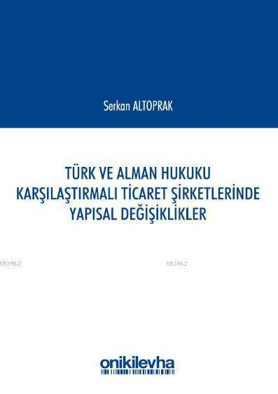 Türk ve Alman Hukuku Karşılaştırmalı Ticaret Şirketlerinde Yapısal Değişiklikler