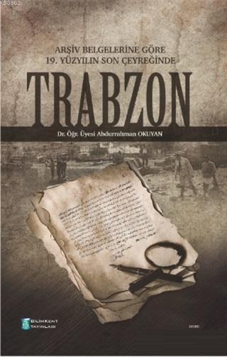 Arşiv Belgelerine Göre 19. Yüzyılın Son Çeyreğinde Trabzon