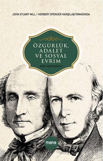 Özgürlük, Adalet ve Sosyal Evrim; John Stuart Mill / Herbert Spencer Karşılaştırmasında