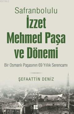 Safranbolulu İzzet Mehmed Paşa Ve Dönemi - Bir Osmanlı Paşasının 69 Yıllık Serencamı