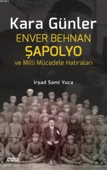 Kara Günler; Enver Behnan Şapolyo ve Milli Mücadele Hatıraları