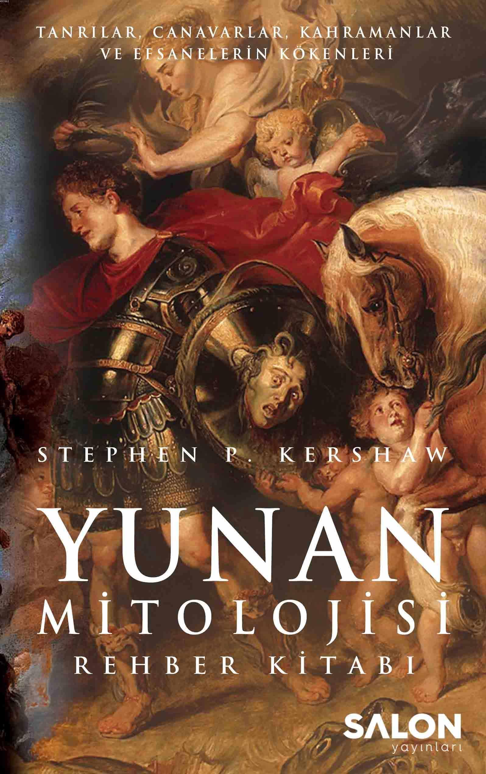 Yunan Mitolojisi Rehber Kitabı; Tanrılar, Canavarlar, Kahramanlar ve Efsanelerin Kökenleri