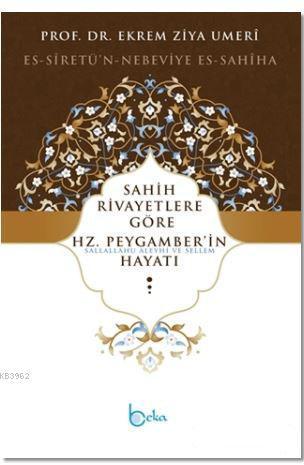 Sahih Rivayetlere Göre Hz. Peygamber'in Hayatı; Es-Siretü'n-Nebeviye Es-Sahiha