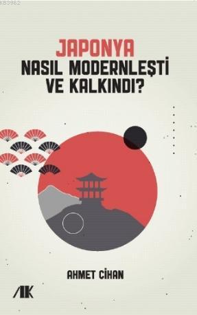 Japonya Nasıl Modernleşti ve Kalkındı?