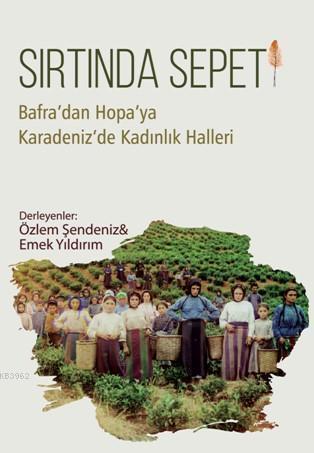 Sırtında Sepeti; Bafra'dan Hopa'ya Karadeniz'de Kadınlık Halleri