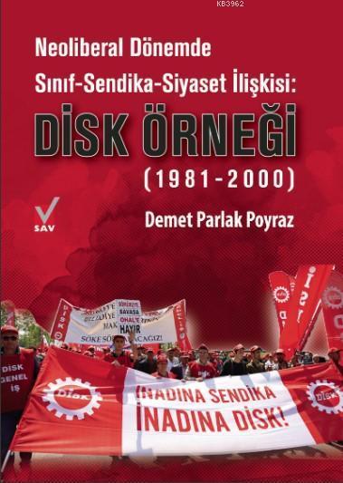 Neoliberal Dönemde Sınıf-Sendika-Siyaset İlişkisi: Disk Örneği; (1981-2000)