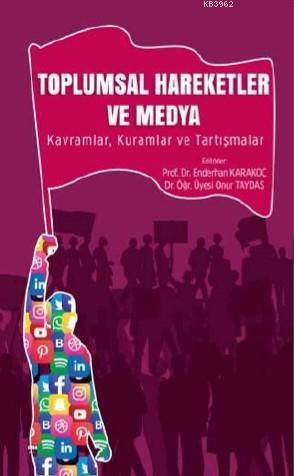 Toplumsal Hareketler ve Medya; Kavramlar, Kuramlar ve Tartışmalar