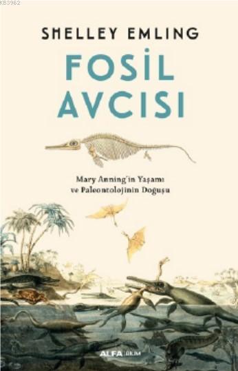 Fosil Avcısı; Mary Anning'in Yaşamı ve Paleontolojinin Doğuşu