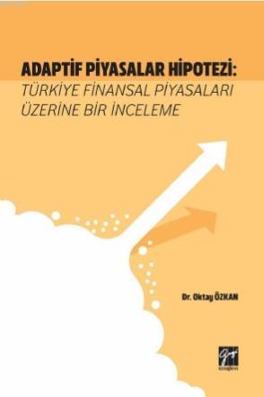 Adaptif Piyasalar Hipotezi Türkiye Finansal Piyasaları Üzerine Bir İnceleme