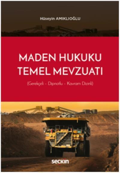 Maden Hukuku ile İlgili Temel Mevzuat Gerekçeli Dipnotlu Kavram Endeksli
