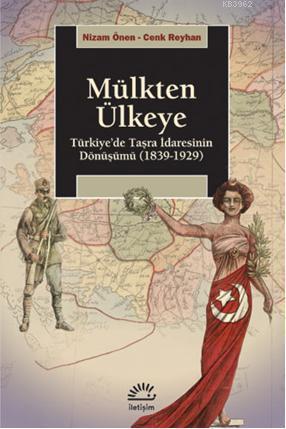 Mülkten Ülkeye; Türkiye'de Taşra İdaresinin Dönüşümü 1839-1929