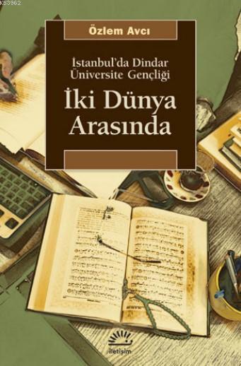 İki Dünya Arasında; İstanbul'da Dindar Üniversite Gençliği