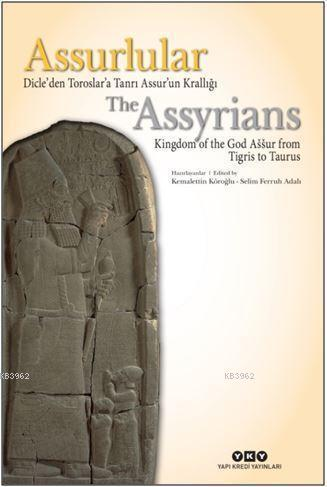 Assurlular: Dicle'den Toroslar'a Tanrı Assur'un Krallığı; The Assyrıans Kıngdom Of The God Aššur From Tıgrıs To Taurus