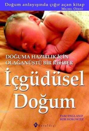 İçgüdüsel Doğum; Doğuma Hazırlık İçin Olağanüstü Bir Rehber