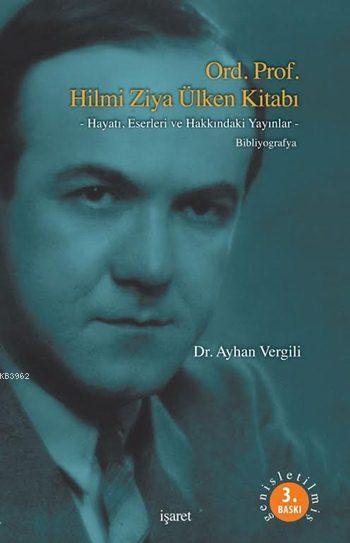 Ord. Prof. Hilmi Ziya Ülken Kitabı; -Hayatı, Eserleri ve Hakkındaki Yayınlar- Bibliyografya